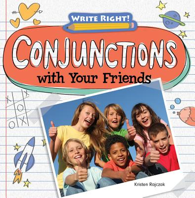 Conjunctions With Your Friends By Rajczak, Kristen