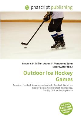 Alphascript Publishing Outdoor Ice Hockey Games by Miller, Frederic P./ Vandome, Agnes F./ McBrewster, John [Paperback] at Sears.com